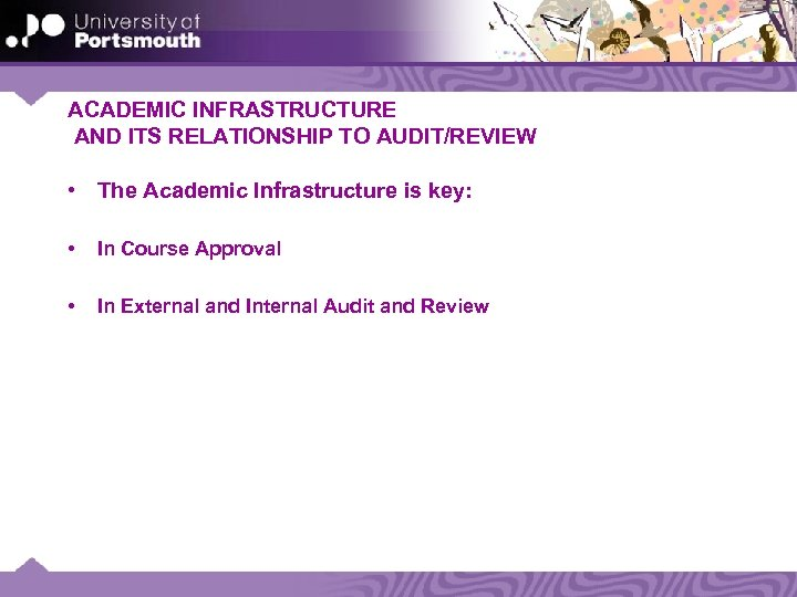 ACADEMIC INFRASTRUCTURE AND ITS RELATIONSHIP TO AUDIT/REVIEW • The Academic Infrastructure is key: •