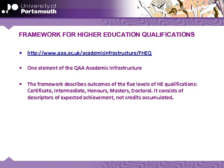 FRAMEWORK FOR HIGHER EDUCATION QUALIFICATIONS • http: //www. qaa. ac. uk/academicinfrastructure/FHEQ • One element