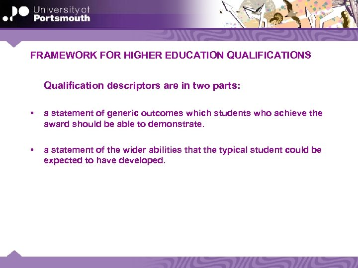 FRAMEWORK FOR HIGHER EDUCATION QUALIFICATIONS Qualification descriptors are in two parts: • a statement