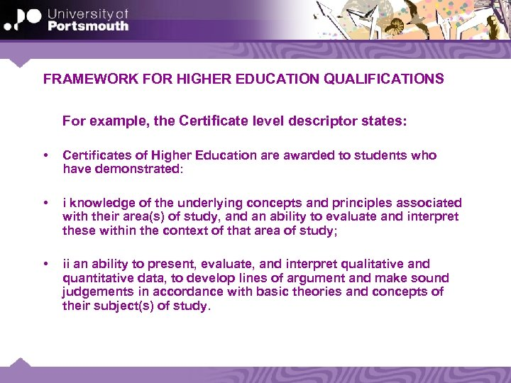 FRAMEWORK FOR HIGHER EDUCATION QUALIFICATIONS For example, the Certificate level descriptor states: • Certificates