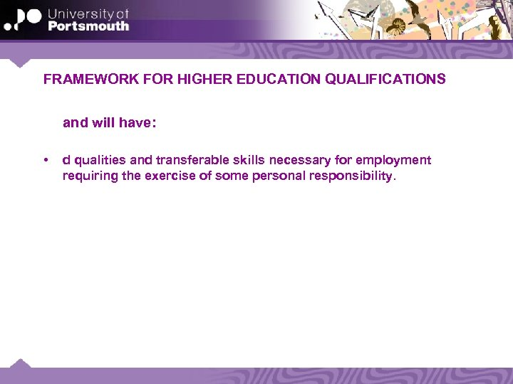 FRAMEWORK FOR HIGHER EDUCATION QUALIFICATIONS and will have: • d qualities and transferable skills