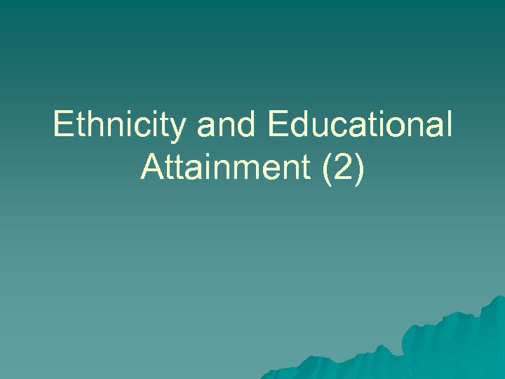Ethnicity and Educational Attainment (2)