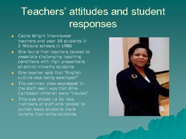 Teachers' attitudes and student responses u u u Cecile Wright interviewed teachers and year