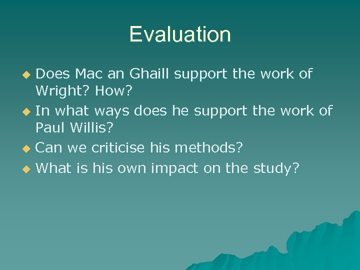 Evaluation Does Mac an Ghaill support the work of Wright? How? u In what