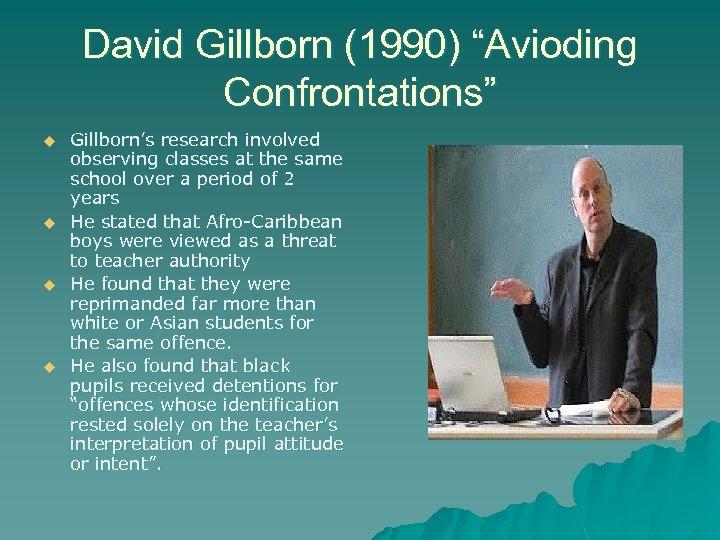 "David Gillborn (1990) ""Avioding Confrontations"" u u Gillborn's research involved observing classes at the"