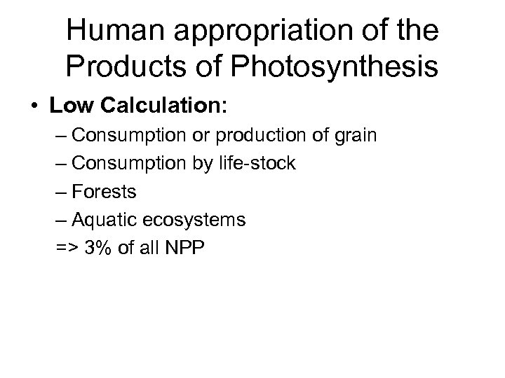 Human appropriation of the Products of Photosynthesis • Low Calculation: – Consumption or production