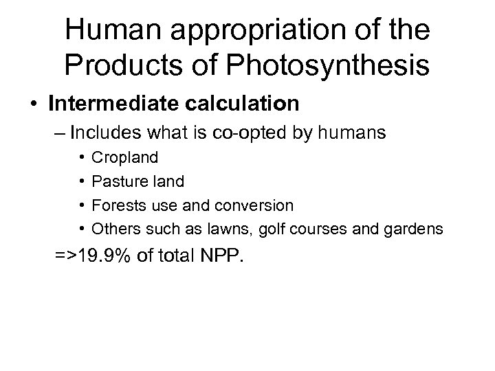 Human appropriation of the Products of Photosynthesis • Intermediate calculation – Includes what is