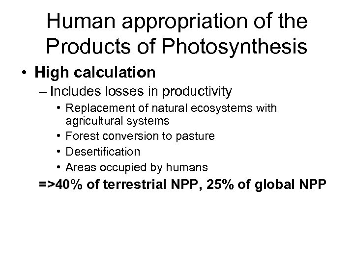 Human appropriation of the Products of Photosynthesis • High calculation – Includes losses in