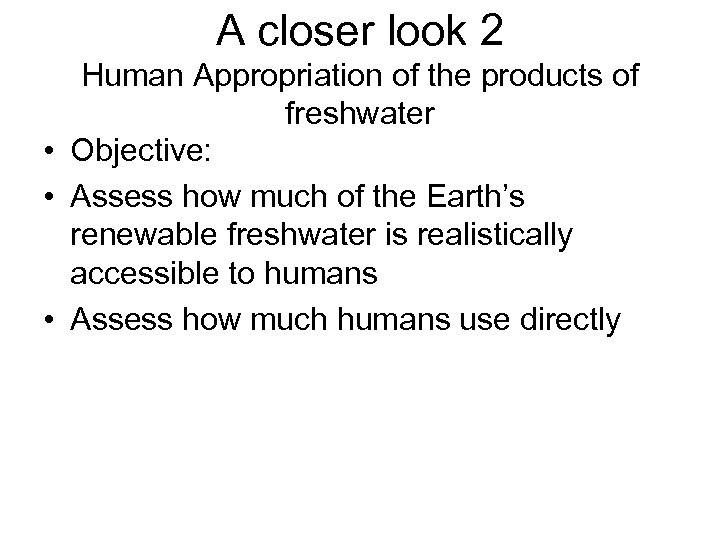 A closer look 2 Human Appropriation of the products of freshwater • Objective: •