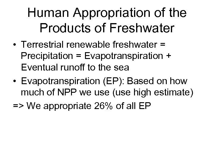 Human Appropriation of the Products of Freshwater • Terrestrial renewable freshwater = Precipitation =
