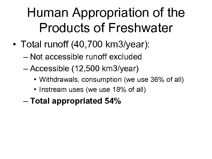 Human Appropriation of the Products of Freshwater • Total runoff (40, 700 km 3/year):