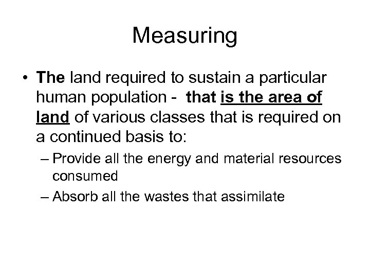 Measuring • The land required to sustain a particular human population - that is