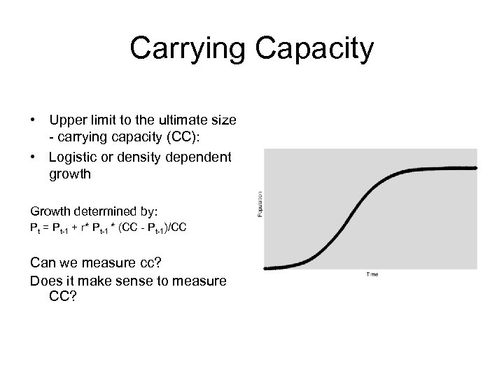 Carrying Capacity • Upper limit to the ultimate size - carrying capacity (CC): •