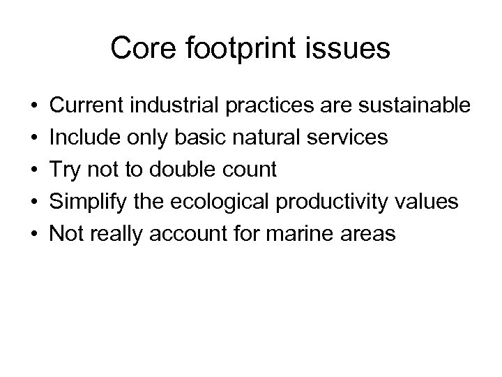 Core footprint issues • • • Current industrial practices are sustainable Include only basic