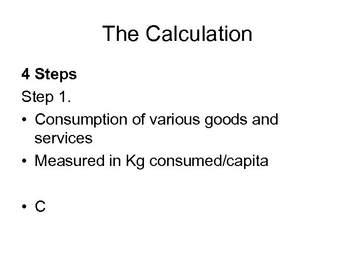 The Calculation 4 Steps Step 1. • Consumption of various goods and services •