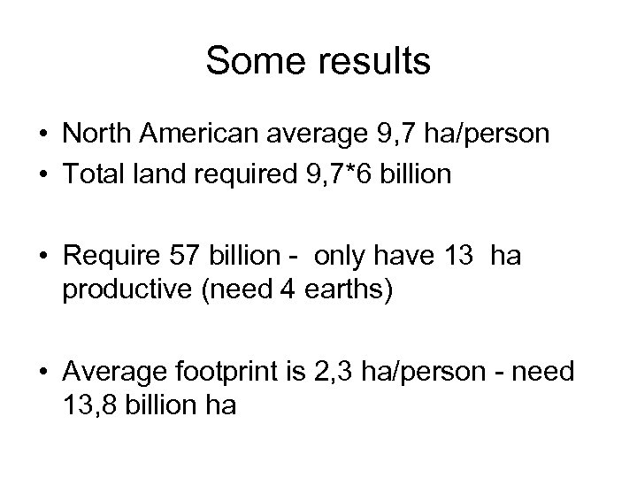 Some results • North American average 9, 7 ha/person • Total land required 9,