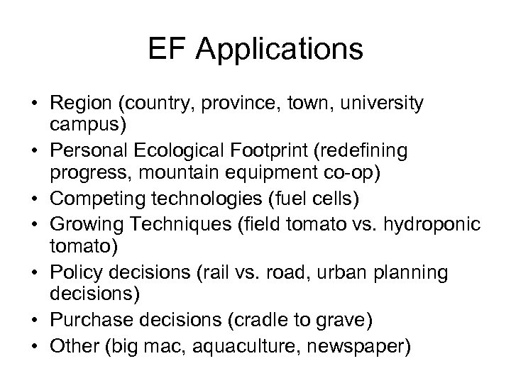 EF Applications • Region (country, province, town, university campus) • Personal Ecological Footprint (redefining