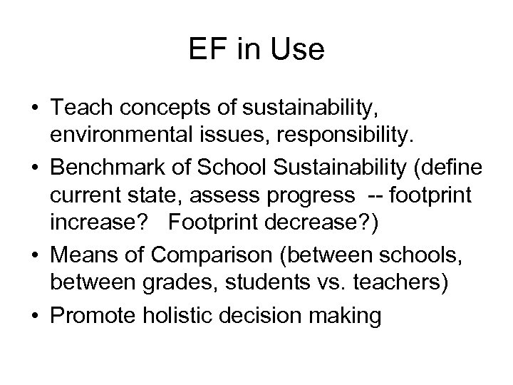 EF in Use • Teach concepts of sustainability, environmental issues, responsibility. • Benchmark of