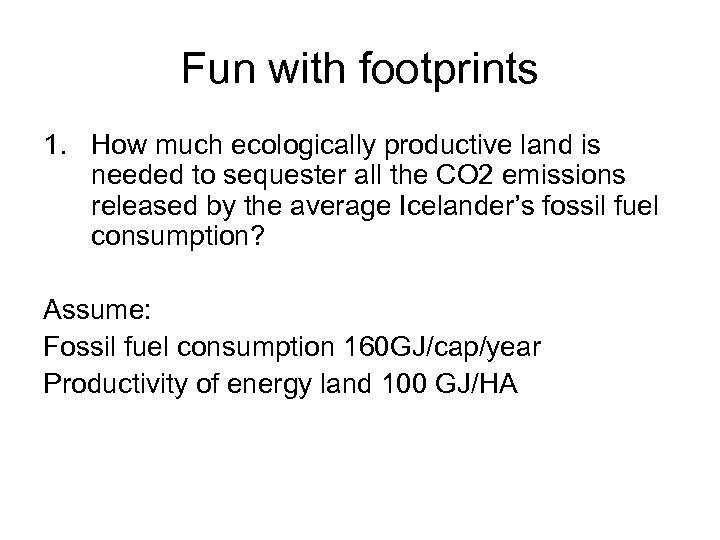 Fun with footprints 1. How much ecologically productive land is needed to sequester all