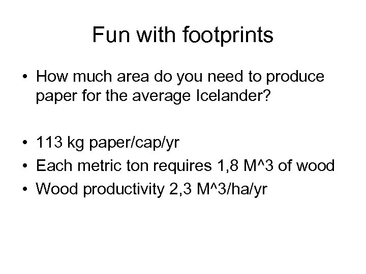 Fun with footprints • How much area do you need to produce paper for