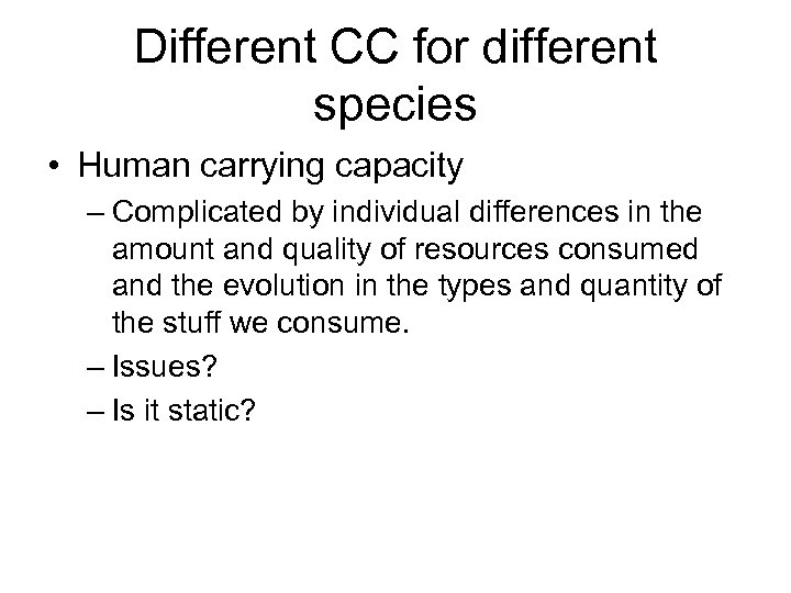 Different CC for different species • Human carrying capacity – Complicated by individual differences
