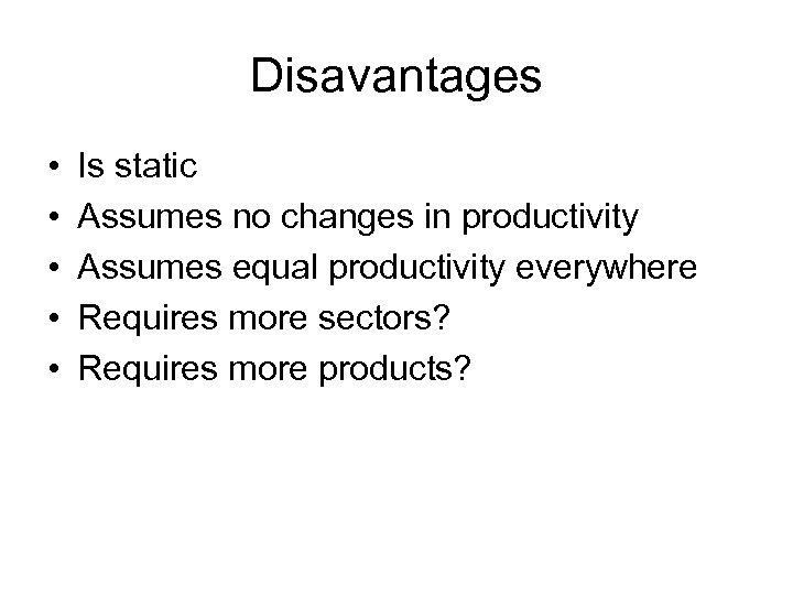 Disavantages • • • Is static Assumes no changes in productivity Assumes equal productivity