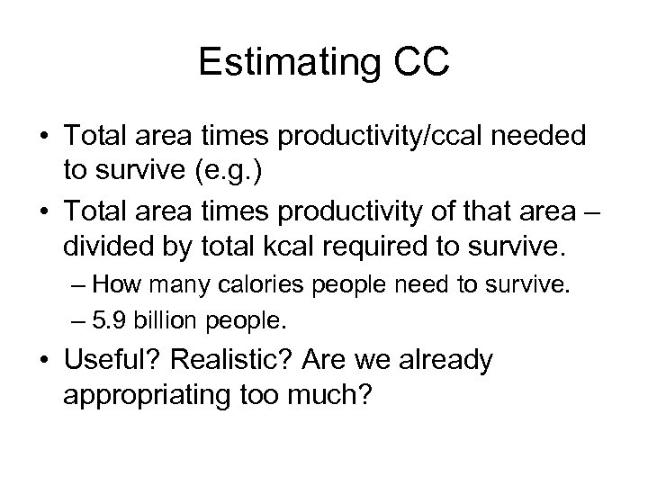 Estimating CC • Total area times productivity/ccal needed to survive (e. g. ) •