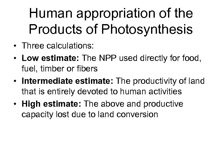Human appropriation of the Products of Photosynthesis • Three calculations: • Low estimate: The