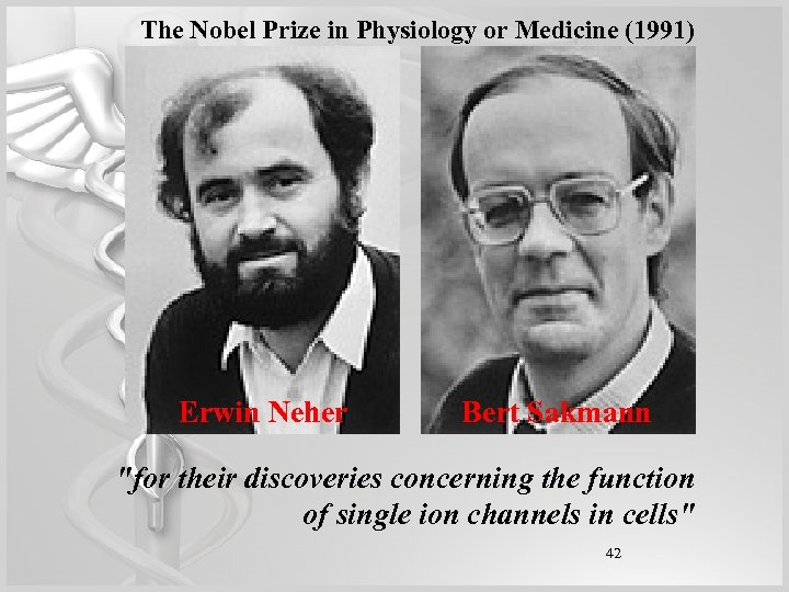 The Nobel Prize in Physiology or Medicine (1991) Erwin Neher Bert Sakmann