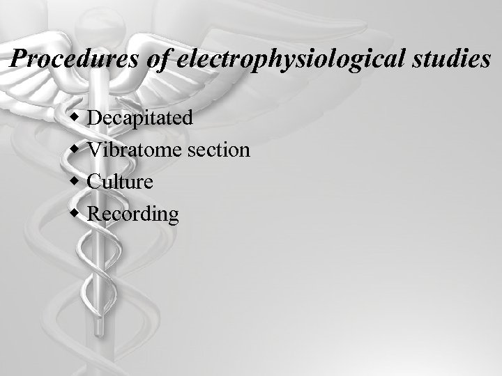 Procedures of electrophysiological studies w Decapitated w Vibratome section w Culture w Recording