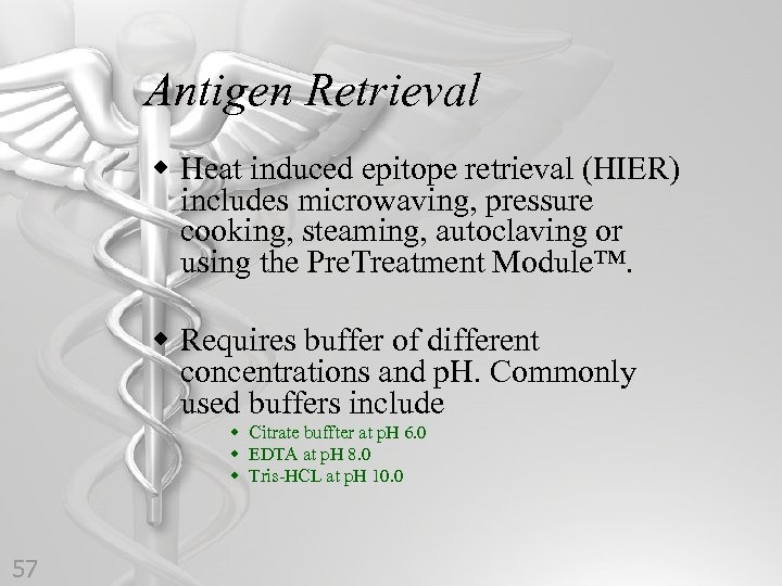 Antigen Retrieval w Heat induced epitope retrieval (HIER) includes microwaving, pressure cooking, steaming, autoclaving