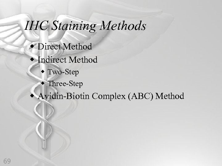 IHC Staining Methods w Direct Method w Indirect Method w Two-Step w Three-Step w