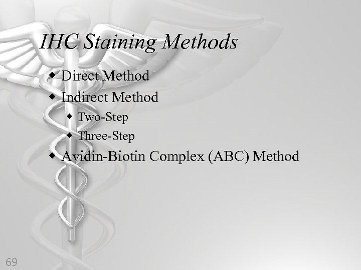 IHC Staining Methods w Direct Method w Indirect Method w Two-Step w Three-Step w