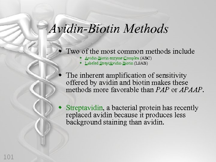 Avidin-Biotin Methods w Two of the most common methods include w Avidin-Biotin enzyme Complex