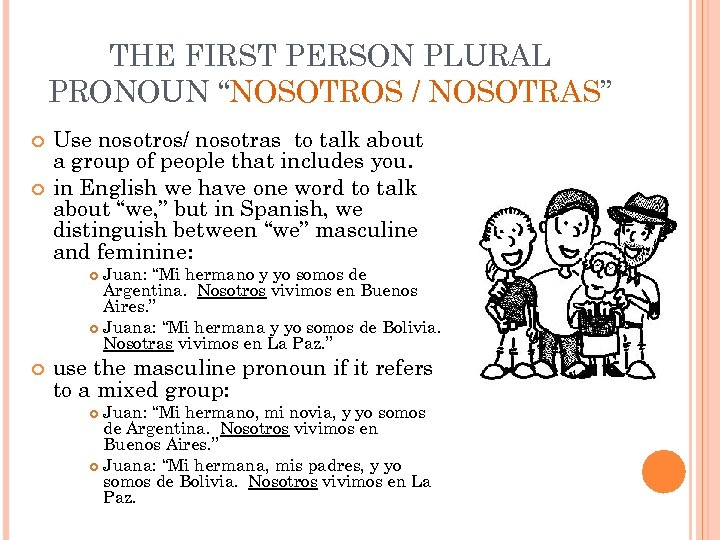 "THE FIRST PERSON PLURAL PRONOUN ""NOSOTROS / NOSOTRAS"" Use nosotros/ nosotras to talk about"