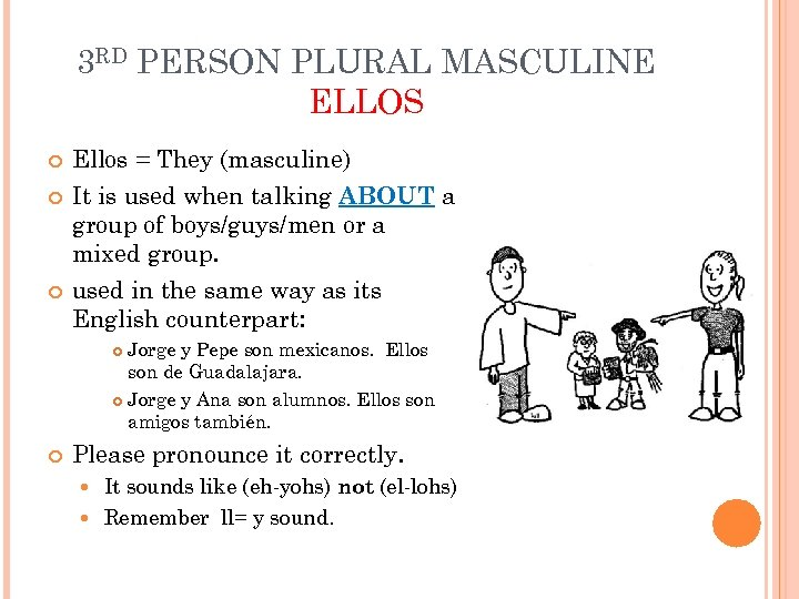 3 RD PERSON PLURAL MASCULINE ELLOS Ellos = They (masculine) It is used when