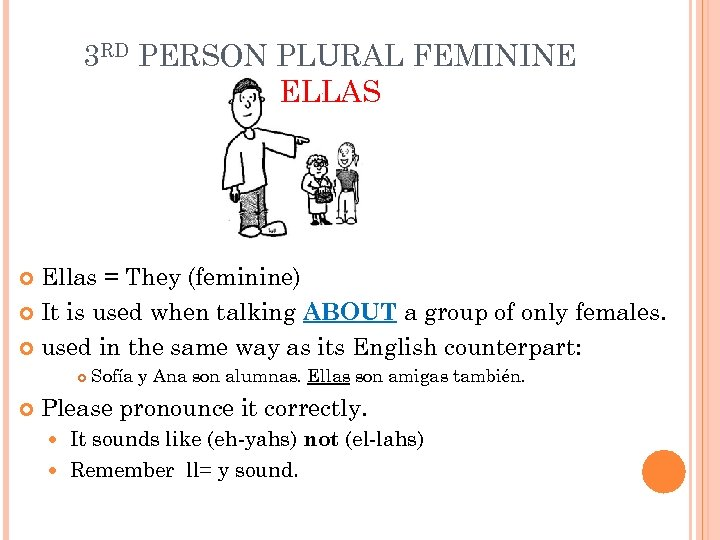 3 RD PERSON PLURAL FEMININE ELLAS Ellas = They (feminine) It is used when