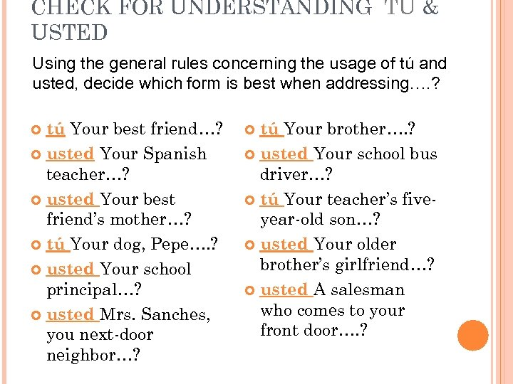 CHECK FOR UNDERSTANDING TÚ & USTED Using the general rules concerning the usage of