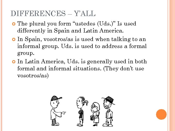 "DIFFERENCES – Y'ALL The plural you form ""ustedes (Uds. )"" Is used differently in"