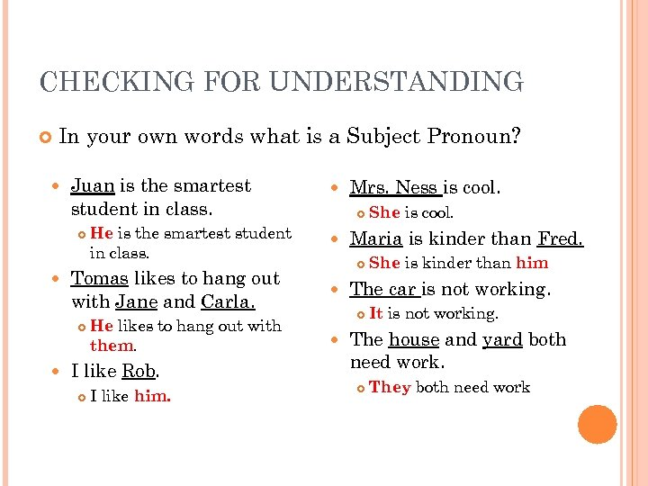 CHECKING FOR UNDERSTANDING In your own words what is a Subject Pronoun? Juan is