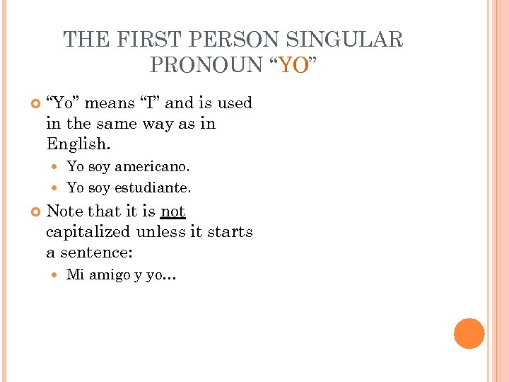 "THE FIRST PERSON SINGULAR PRONOUN ""YO"" ""Yo"" means ""I"" and is used in the"