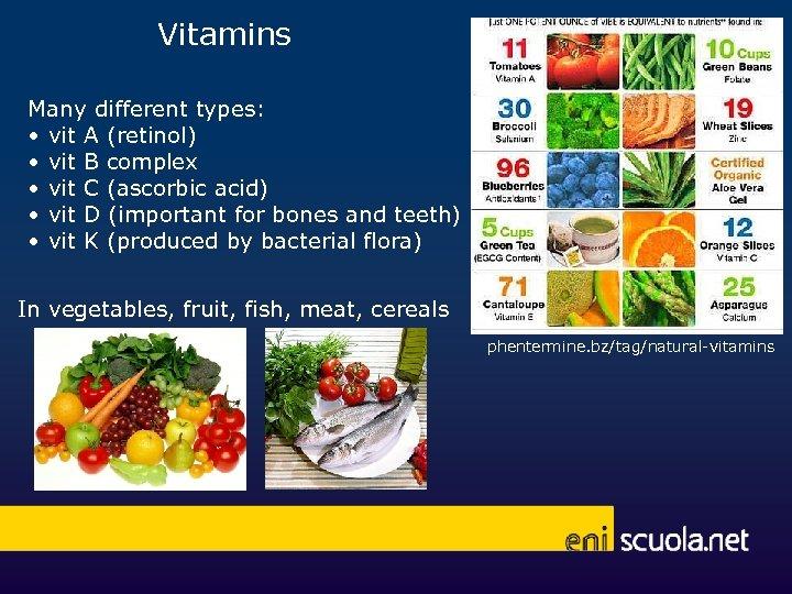 Vitamins Many different types: • vit A (retinol) • vit B complex • vit