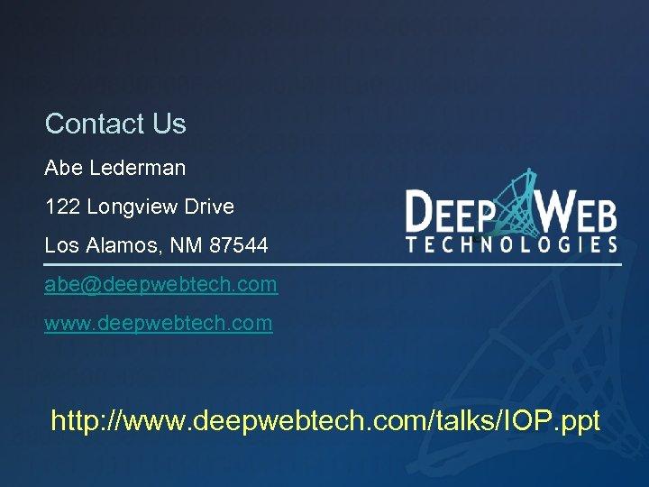 Contact Us Abe Lederman 122 Longview Drive Los Alamos, NM 87544 abe@deepwebtech. com www.