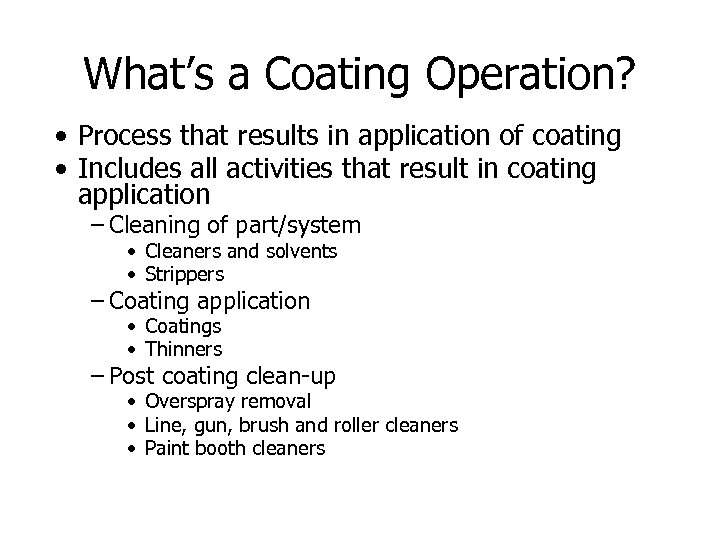 What's a Coating Operation? • Process that results in application of coating • Includes