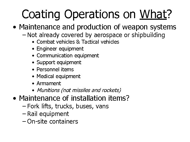 Coating Operations on What? • Maintenance and production of weapon systems – Not already