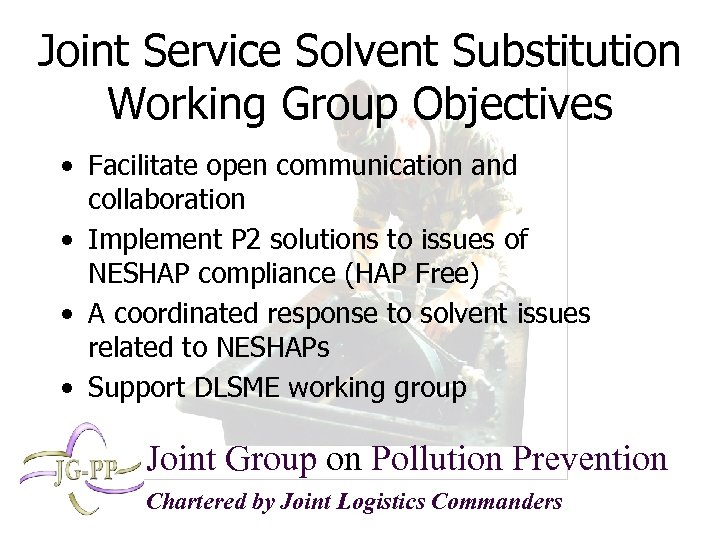 Joint Service Solvent Substitution Working Group Objectives • Facilitate open communication and collaboration •