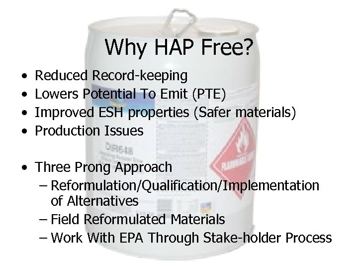 Why HAP Free? • • Reduced Record-keeping Lowers Potential To Emit (PTE) Improved ESH