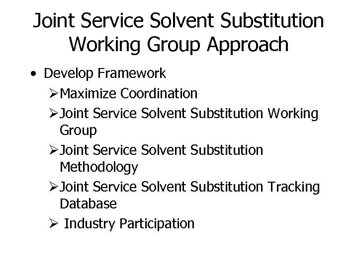 Joint Service Solvent Substitution Working Group Approach • Develop Framework ØMaximize Coordination ØJoint Service