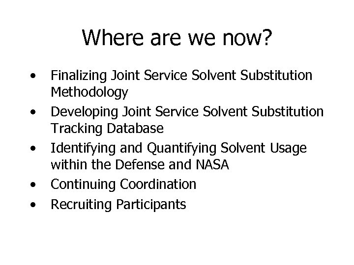 Where are we now? • • • Finalizing Joint Service Solvent Substitution Methodology Developing