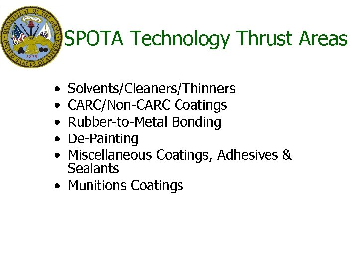 SPOTA Technology Thrust Areas • • • Solvents/Cleaners/Thinners CARC/Non-CARC Coatings Rubber-to-Metal Bonding De-Painting Miscellaneous